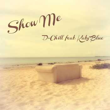 D-Chill feat. Katy Blue - Show Me (2013)