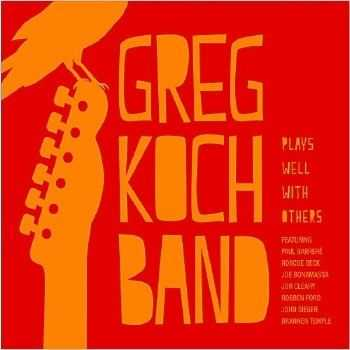 Greg Koch Band - Plays Well With Others    (2013)