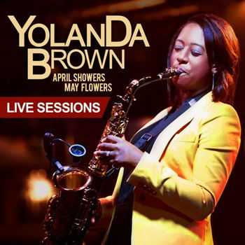 Yolanda Brown - April Showers May Flowers (Live Sessions) (2013)