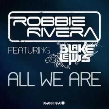 Robbie Rivera feat. Blake Lewis -  All We Are (2013)