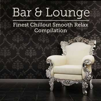 Hintergrundmusik - Bar & Lounge Finest Chillout Smooth Relax Compilation (2013)
