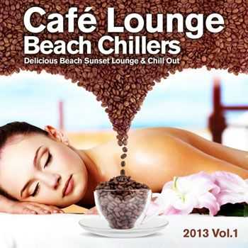VA - Cafe Lounge Beach Chillers 2013, Vol. 1 (Delicious Beach Sunset Lounge & Chill Out) (2013)