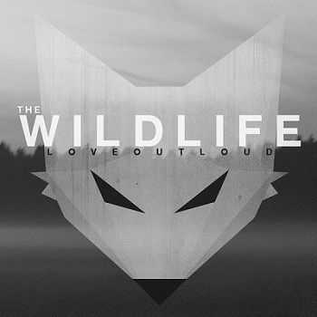 Love Out Loud! – The Wildlife (2013)