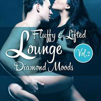 VA - Fluffy & Lifted Lounge Diamond Moods, Vol. 2 (A Beatism' Lounge Deluxe Music Selection) (2013)