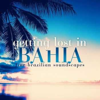 VA - Getting Lost In Bahia Fine Brazilian Soundscapes (2013)