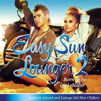 VA - Easy Sun Lounger, Born to Be Cool Chillin, Vol.2 (Balearic Island and Lounge Del Mar Chillers) (2013)