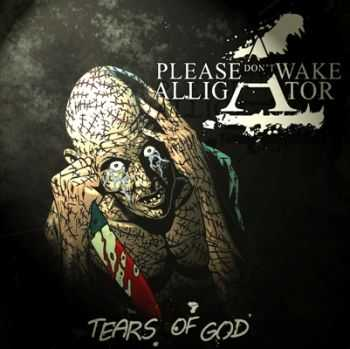 Please Don't Wake Alligator - Tears Of God [EP] (2013)