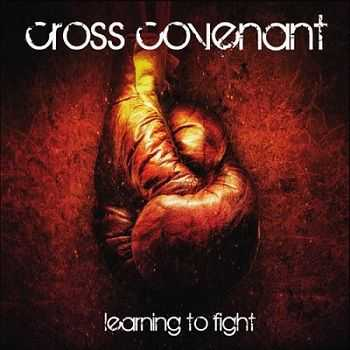 Cross Covenant - Learning to Fight (2013)