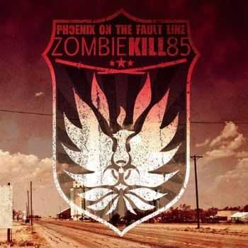 Phoenix On The Fault Line - Zombie Kill 85 (2013)