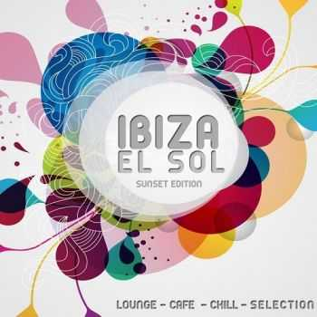 VA - Ibiza El Sol - Sunset Edition Lounge - Cafe - Chill - Selection (2013)