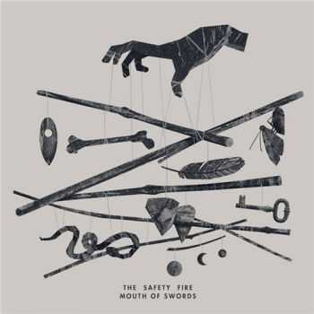 The Safety Fire - Mouth Of Swords (2013)