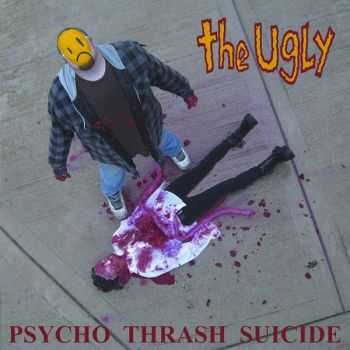 The Ugly - Psycho Trash Suicide (2010)