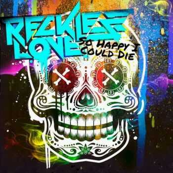 Reckless Love - So Happy I Could Die [Single] (2013)