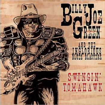 Billy Joe Green & The Inglorious Bluez Blasterz - Swingin' Tomahawk (2013)