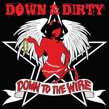 Down & Dirty - Down To The Wire (2013)