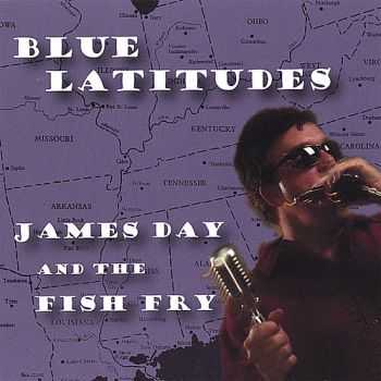 James Day & The Fish Fry - Blue Latitudes 2006