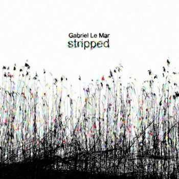 Gabriel Le Mar - Stripped (2013)