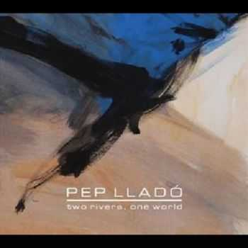 Pep Llado -Two Rivers, One World (2013)