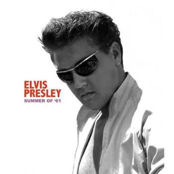 Elvis Presley - Summer of '61 (2013)