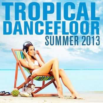 VA - Tropical Dancefloor Summer 2013 (2013)