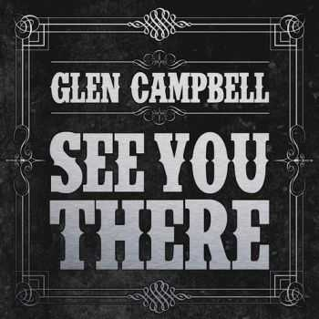 Glen Campbell - See You There (2013)