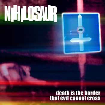 Nihilosaur - Death Is The Border That Evil Cannot Cross (2013)