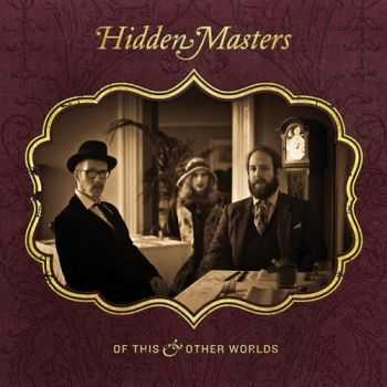 Hidden Masters - Of This And Other Worlds (2013)