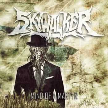 Skywalker - Mind Of A Martyr (2013)