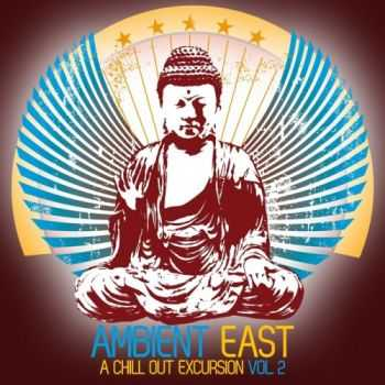 VA - Ambient East - A Chill Out Excursion Vol 2 (2013)