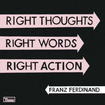 Franz Ferdinand - Right Thoughts Right Words Right Action (2013)