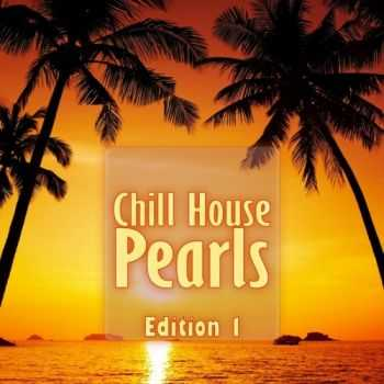 VA - Chill House Pearls, Edition 1 (2013)
