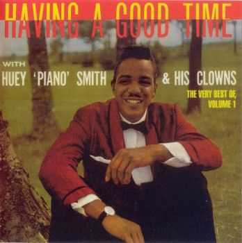 Huey 'Piano' Smith & His Clowns - Having A Good Time (1956-1962)