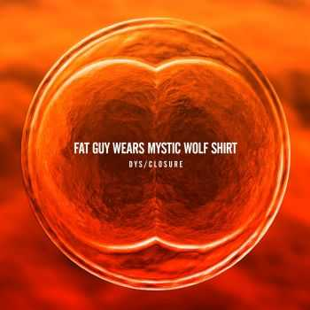 Fat Guy Wears Mystic Wolf Shirt - Dys​/​Closure (2013)
