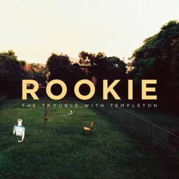 The Trouble with Templeton - Rookie (2013)