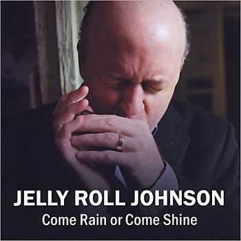Jelly Roll Johnson - Come Rain Or Come Shine 2013
