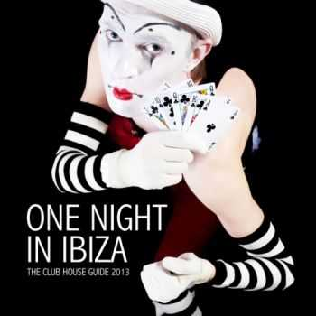 VA - One Night In Ibiza: The Club House Guide 2013 (2013)