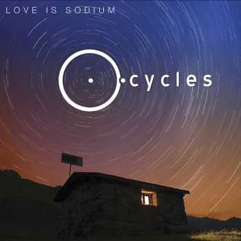 Love is Sodium - Cycles (2013)