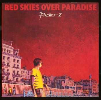Fischer-Z - Red Skies Over Paradise (1981)