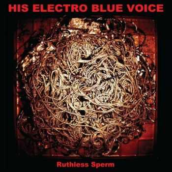 His Electro Blue Voice - Ruthless Sperm (2013)