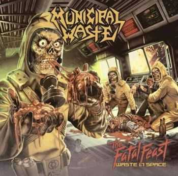 Municipal Waste - The Fatal Feast [Waste In Space] (2012) [LOSSLESS]