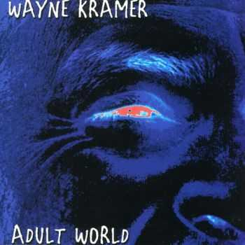 Wayne Kramer - Adult World 2002