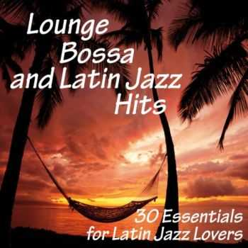 VA - Lounge, Bossa and Latin Jazz Hits (30 Essentials for Latin Jazz Lovers)(2013)