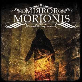 Mirror Morionis - Eternal Unforgiveness (2013)