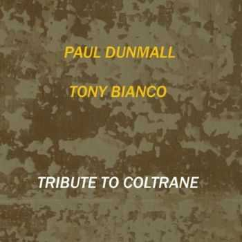 Paul Dunmall & Tony Bianco - Tribute to Coltrane (2013)