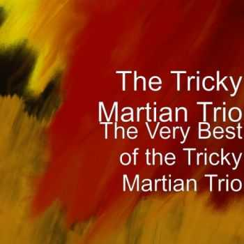 The Tricky Martian Trio - The Very Best of the Tricky Martian Trio (2013)