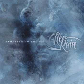 After Rain - Hammered To The Ice (2013)