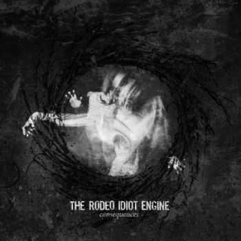 The Rodeo Idiot Engine - Consequences (2013)