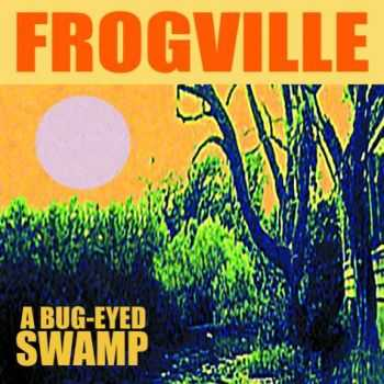 Frogville - A Bug-Eyed Swamp (2009)