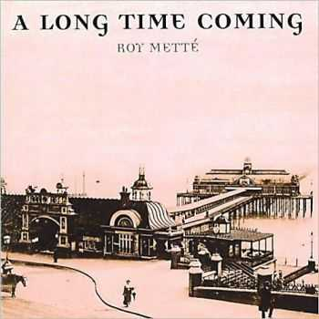Roy Mette - A Long Time Coming (2013)