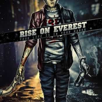 Rise On Everest - Your Life Is In Yor Hands [EP] (2013)